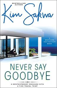 Never Say Goodbye: A Contemporary Romance With A Time Travel Twist