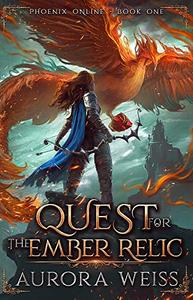 Quest for the Ember Relic: A Phoenix Online LitRPG Adventure