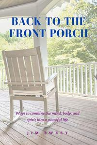 Back To The Front Porch: Ways to combine the mind, body, and spirit into a peaceful life
