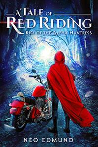 Red Riding, Rise of the Alpha Huntress: An Urban Fantasy Fairy Tale
