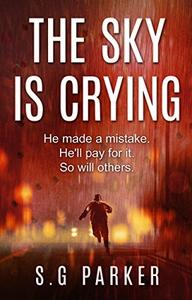The Sky Is Crying: He made a mistake. He'll pay for it. So will others.
