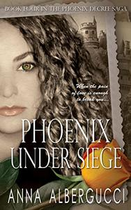 Phoenix Under Siege: Book Four in The Phoenix Decree Saga