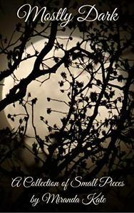 Mostly Dark: An anthology of short dark, horror stories