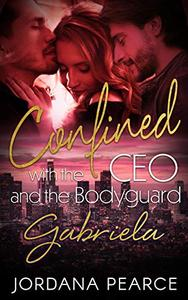Confined with the CEO and the Bodyguard: Gabriela