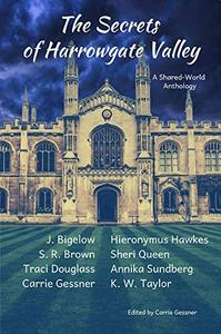 The Secrets of Harrowgate Valley: A Shared World Anthology