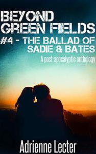 Beyond Green Fields #4 - The Ballad of Sadie & Bates: A post-apocalyptic anthology