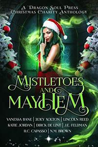 Mistletoes and Mayhem: A Dragon Soul Press Christmas Charity Anthology