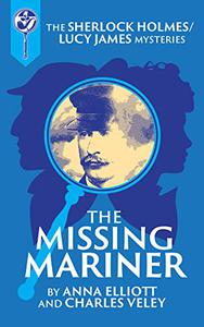 The Missing Mariner: A Sherlock Holmes and Lucy James Mystery