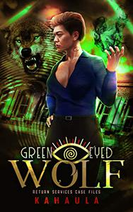 Green Eyed Wolf: Return Services Case Files