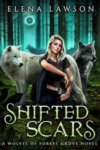 Shifted Scars: A Wolves of Forest Grove Novel