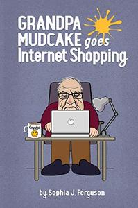 Grandpa Mudcake Goes Internet Shopping: Funny Picture Books For 3-7 Year Olds