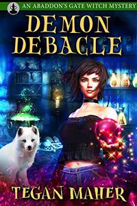 The Demon Debacle: An Abaddon's Gate Witch Mystery