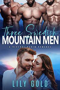 Three Swedish Mountain Men: A Reverse Harem Romance