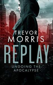 REPLAY: Undoing the Apocalypse