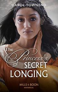 The Princess's Secret Longing (Mills & Boon Historical)