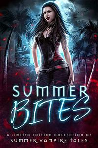 Summer Bites: A Limited Edition Collection of Summer Vampire Tales
