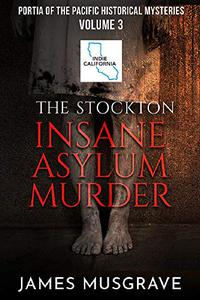 The Stockton Insane Asylum Murder: Portia of the Pacific Historical Mysteries book 3