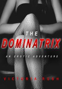 The Dominatrix: An Erotic Adventure