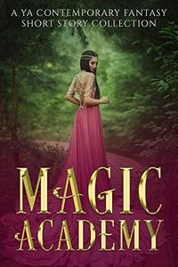 Magic Academy: A YA Contemporary Fantasy Short Story Collection