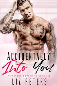 Accidentally Into You: A Pretend Boyfriend Romance