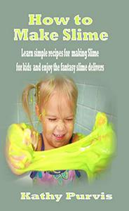 How to make Slime: Learn simple recipes for making Slime for kids and enjoy the fantasy slime delivers