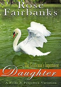 The Gentleman's Impertinent Daughter: A Pride and Prejudice Variation